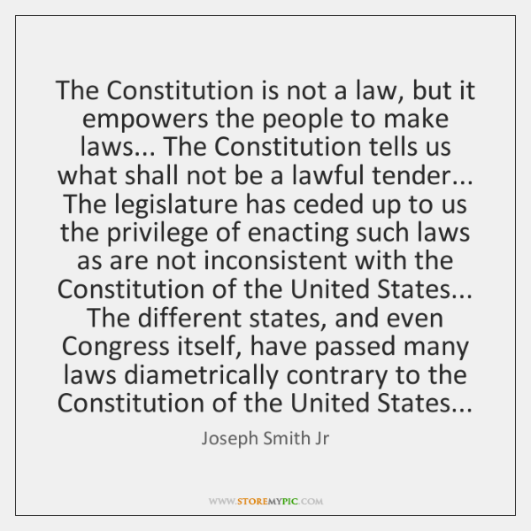 The Constitution is not a law, but it empowers the people to ...