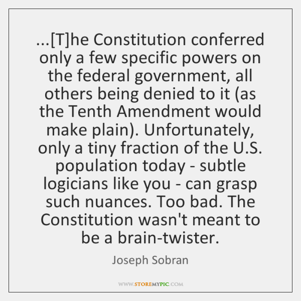 ...[T]he Constitution conferred only a few specific powers on the federal ...