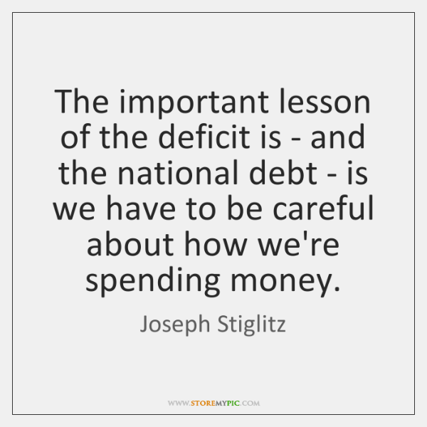 The important lesson of the deficit is - and the national debt ...