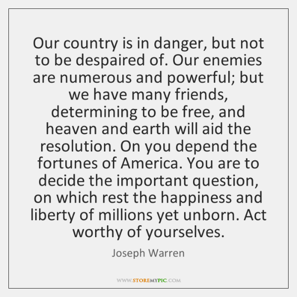 Our country is in danger, but not to be despaired of. Our ...