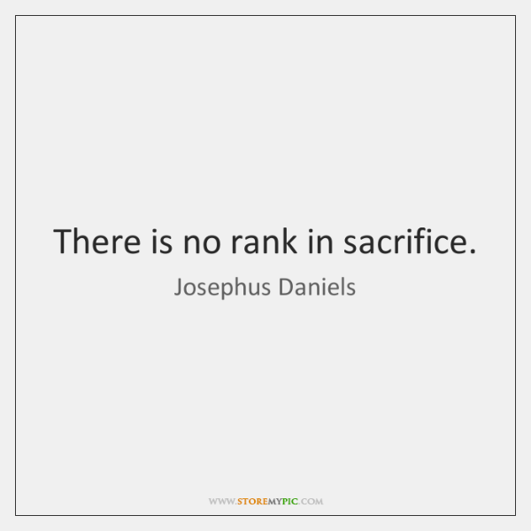 There is no rank in sacrifice.