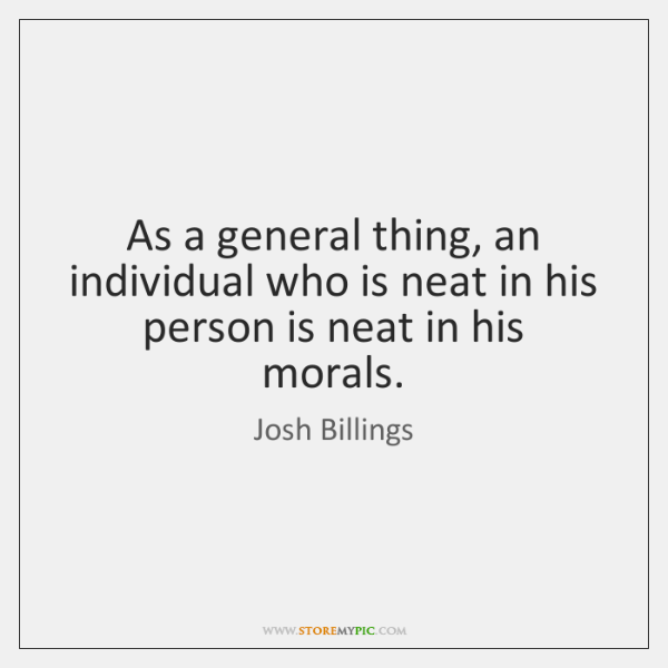 As a general thing, an individual who is neat in his person ...