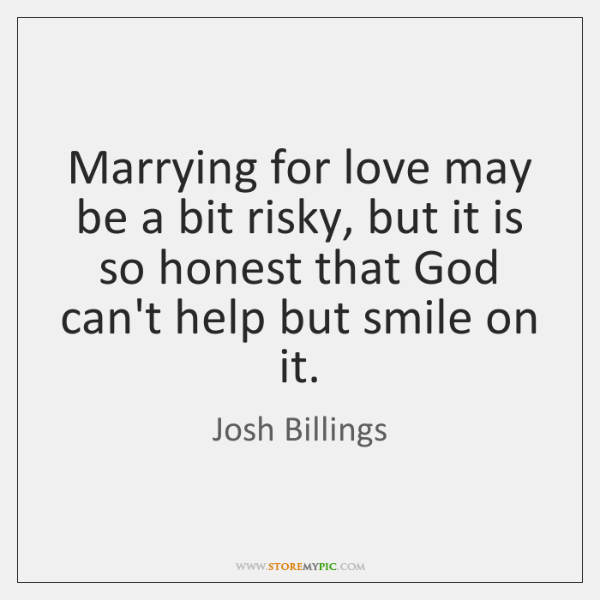 Marrying for love may be a bit risky, but it is so ...