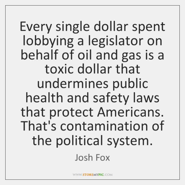 Every single dollar spent lobbying a legislator on behalf of oil and ...