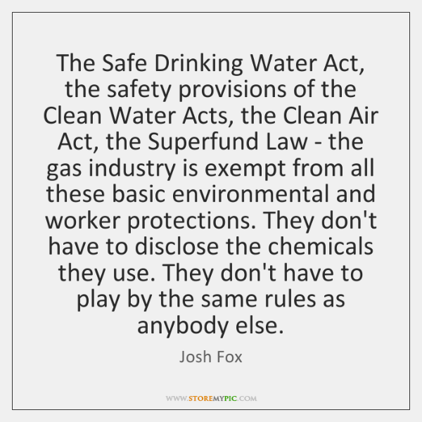 The Safe Drinking Water Act, the safety provisions of the Clean Water ...