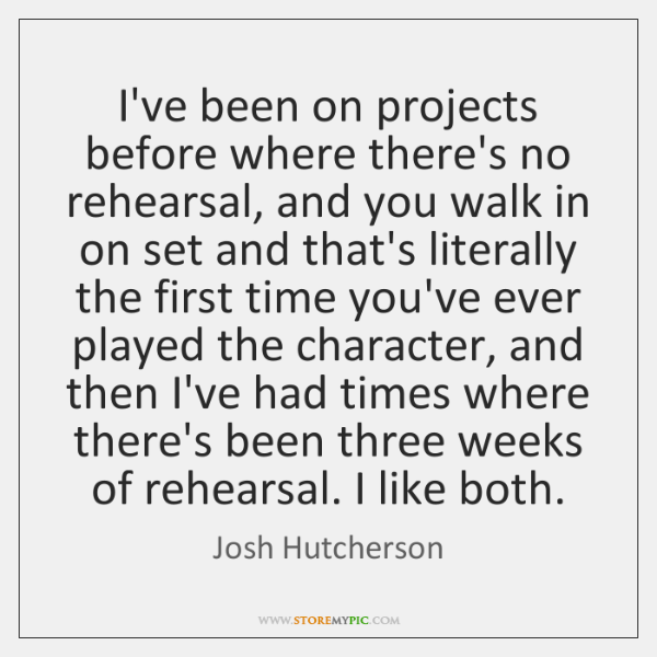 I've been on projects before where there's no rehearsal, and you walk ...