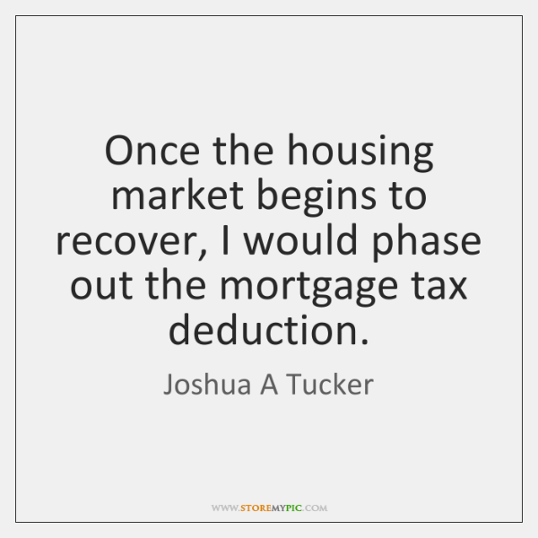 Once the housing market begins to recover, I would phase out the ...