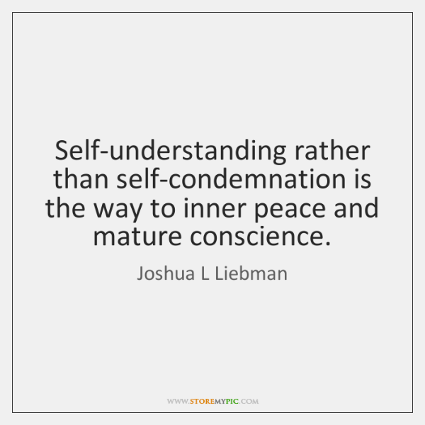 Self-understanding rather than self-condemnation is the way to inner peace and mature ...