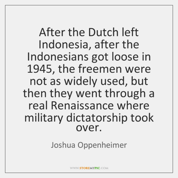 After the Dutch left Indonesia, after the Indonesians got loose in 1945, the ...
