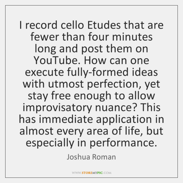 I record cello Etudes that are fewer than four minutes long and ...