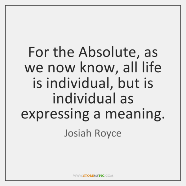 For the Absolute, as we now know, all life is individual, but ...