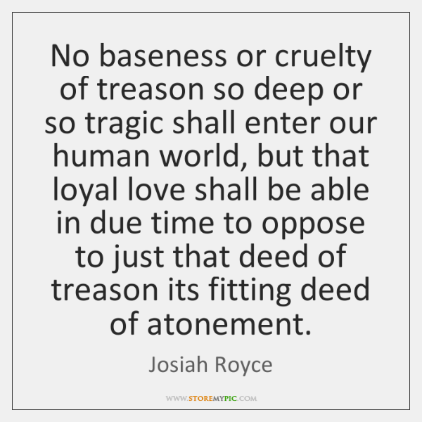 No baseness or cruelty of treason so deep or so tragic shall ...