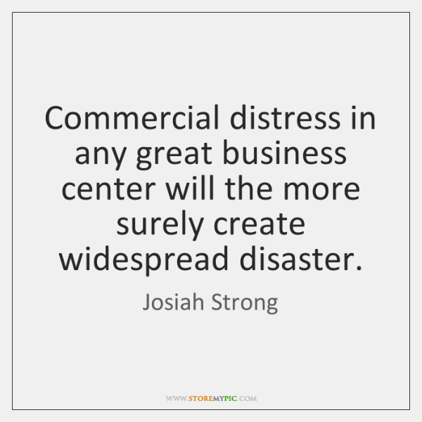 Commercial distress in any great business center will the more surely create ...