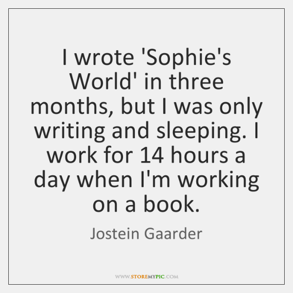I wrote 'Sophie's World' in three months, but I was only writing ...
