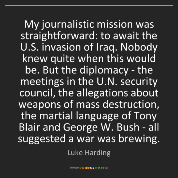 Luke Harding: My journalistic mission was straightforward: to await...