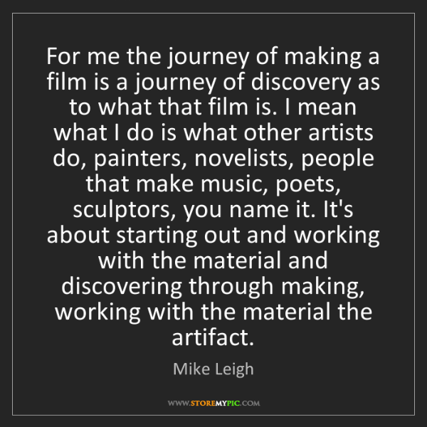 Mike Leigh: For me the journey of making a film is a journey of discovery...