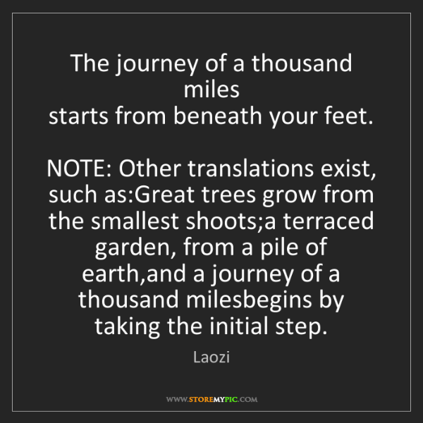 Laozi: The journey of a thousand miles   starts from beneath...