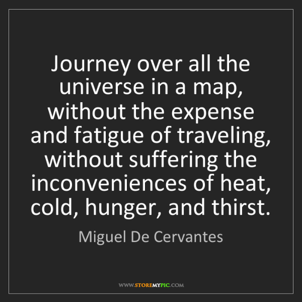 Miguel De Cervantes: Journey over all the universe in a map, without the expense...