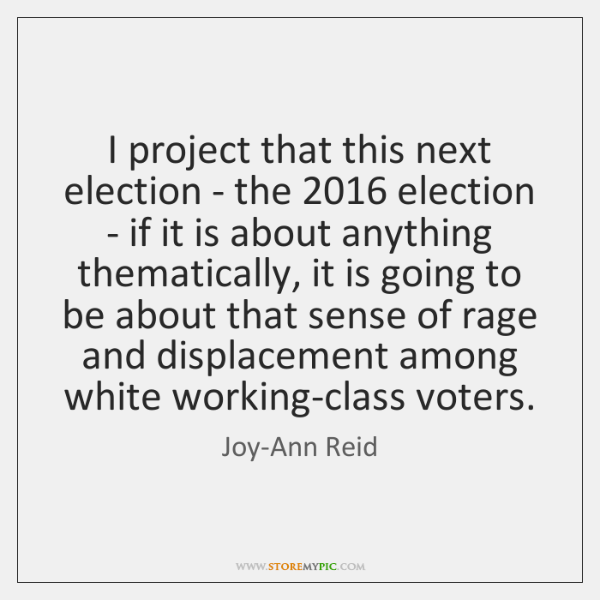 I project that this next election - the 2016 election - if it ...