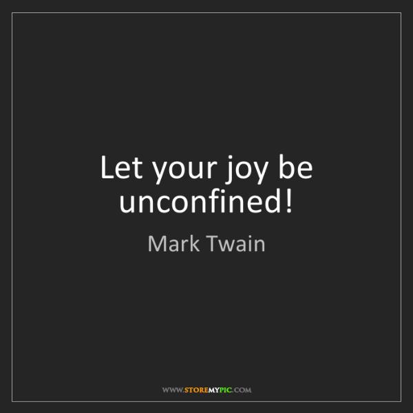 Mark Twain: Let your joy be unconfined!