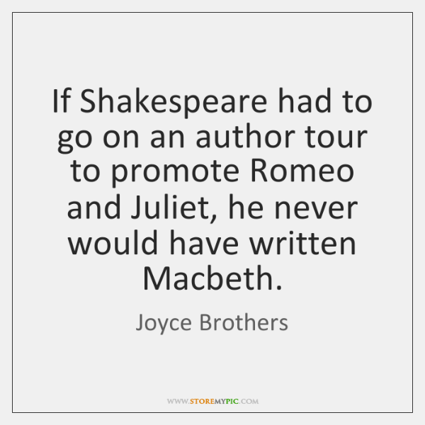 If Shakespeare had to go on an author tour to promote Romeo ...