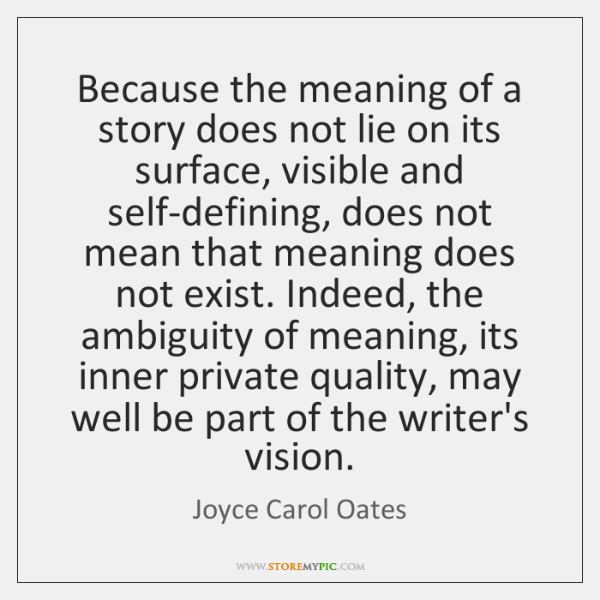 Because the meaning of a story does not lie on its surface, ...