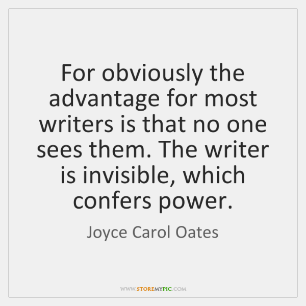 For obviously the advantage for most writers is that no one sees ...
