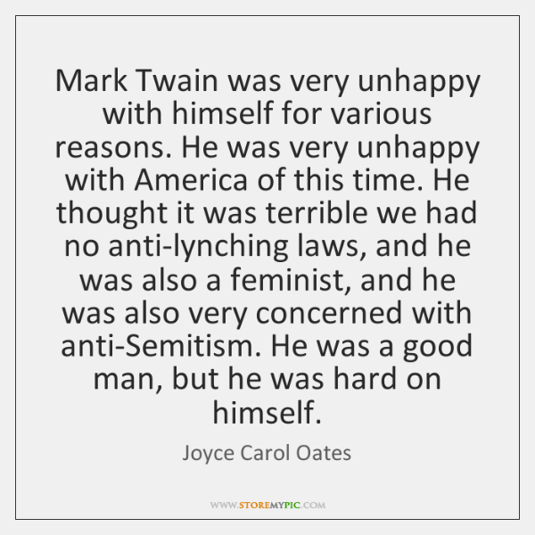 Mark Twain was very unhappy with himself for various reasons. He was ...