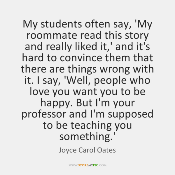 My students often say, 'My roommate read this story and really liked ...