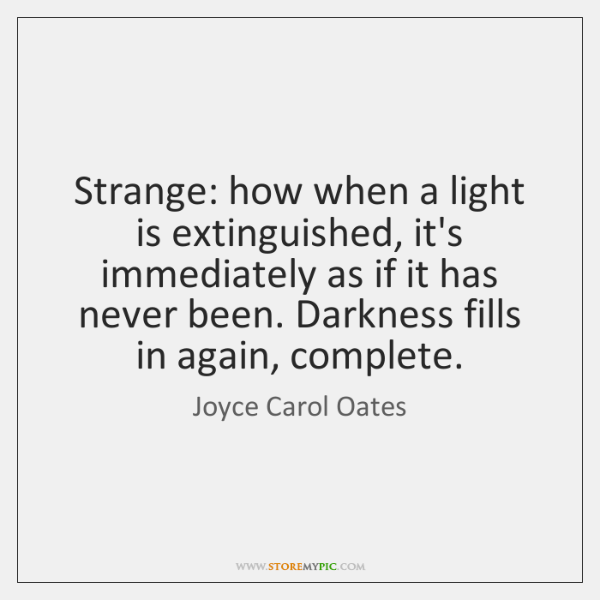 Strange: how when a light is extinguished, it's immediately as if it ...