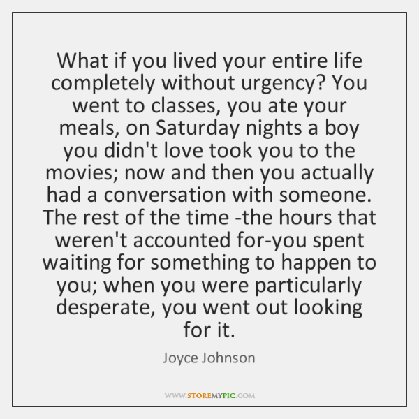 What if you lived your entire life completely without urgency? You went ...