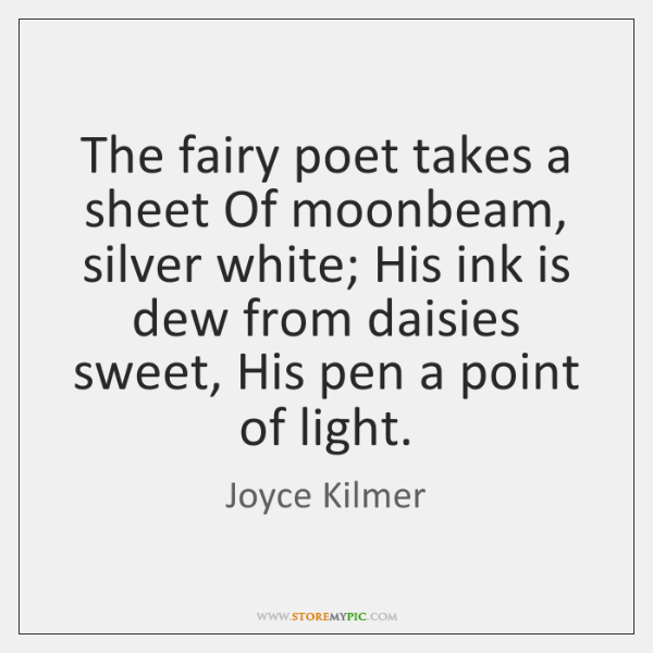 The fairy poet takes a sheet Of moonbeam, silver white; His ink ...