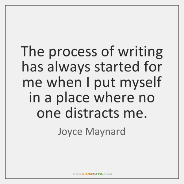 The process of writing has always started for me when I put ...