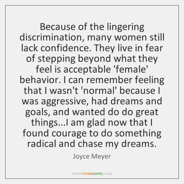 Because of the lingering discrimination, many women still lack confidence. They live ...