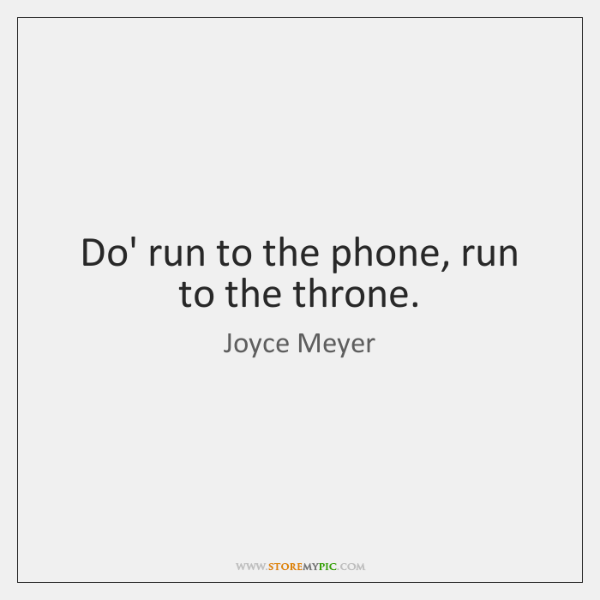 Do' run to the phone, run to the throne.