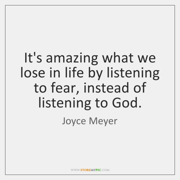 It's amazing what we lose in life by listening to fear, instead ...