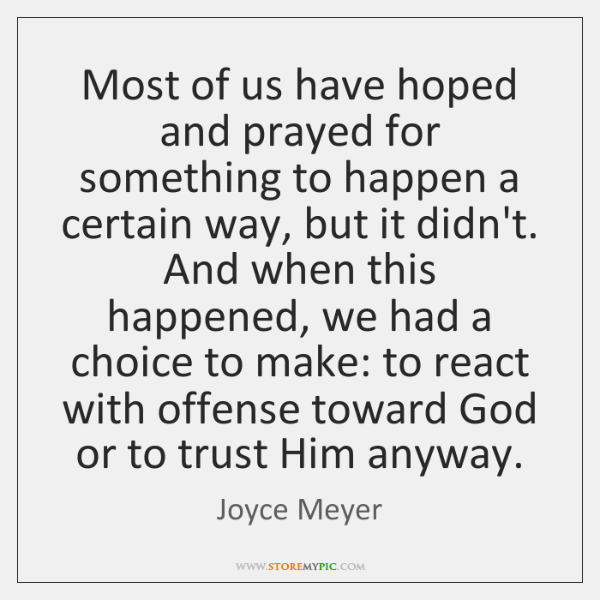 Most of us have hoped and prayed for something to happen a ...
