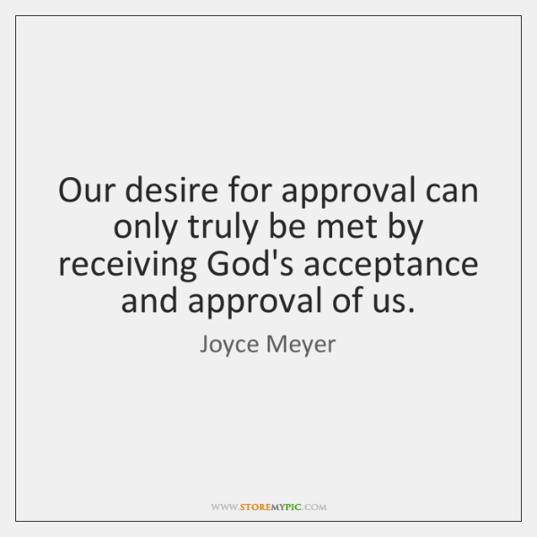 Our desire for approval can only truly be met by receiving God's ...