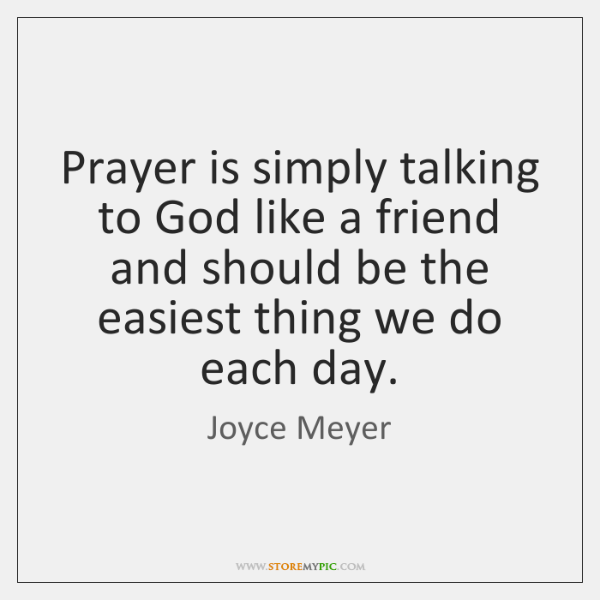 Prayer is simply talking to God like a friend and should be ...