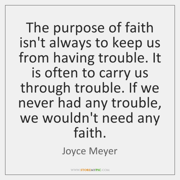 The purpose of faith isn't always to keep us from having trouble. ...