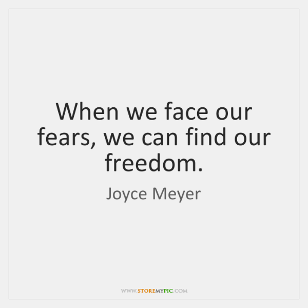 When we face our fears, we can find our freedom.