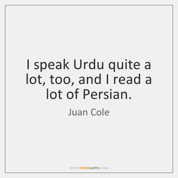 I speak Urdu quite a lot, too, and I read a lot     - StoreMyPic