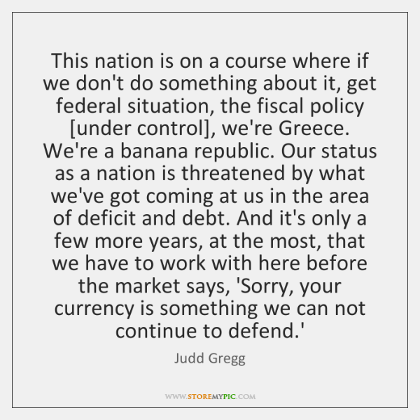 This nation is on a course where if we don't do something ...