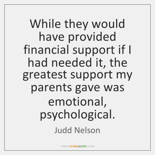 While they would have provided financial support if I had needed it, ...