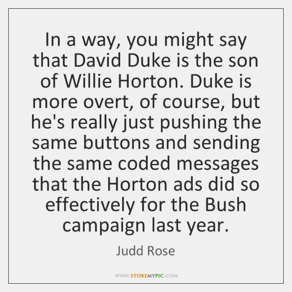 In a way, you might say that David Duke is the son ...