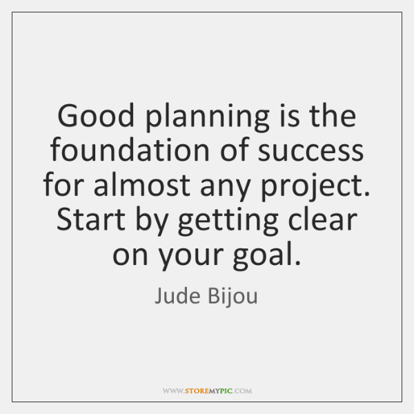 Good planning is the foundation of success for almost any project. Start ...