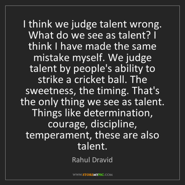 Rahul Dravid: I think we judge talent wrong. What do we see as talent?...