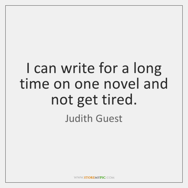 I can write for a long time on one novel and not ...