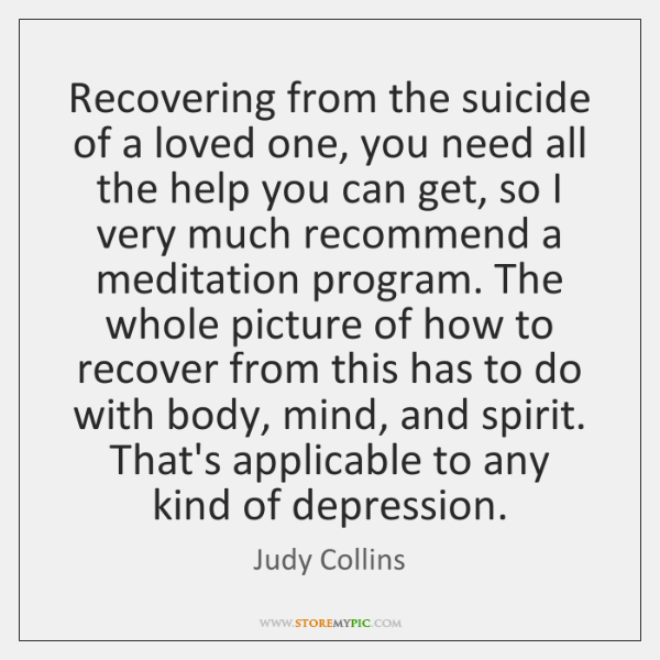 Recovering from the suicide of a loved one, you need all the ...