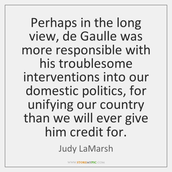 Perhaps in the long view, de Gaulle was more responsible with his ...